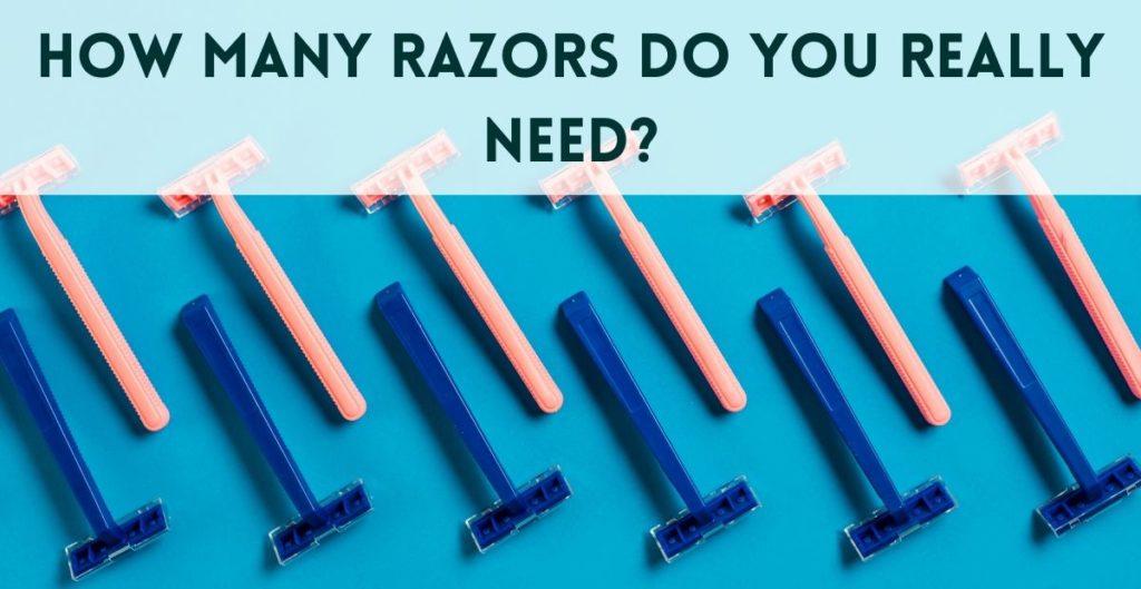 How many razors do you really need?