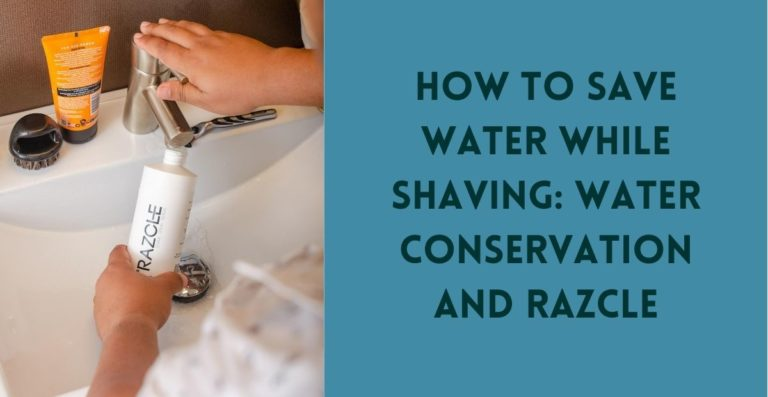 How to save water while shaving: water conservation and RAZCLE