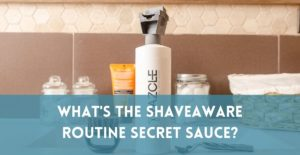 What's the Secret Sauce of the ShaveAware shaving routine?