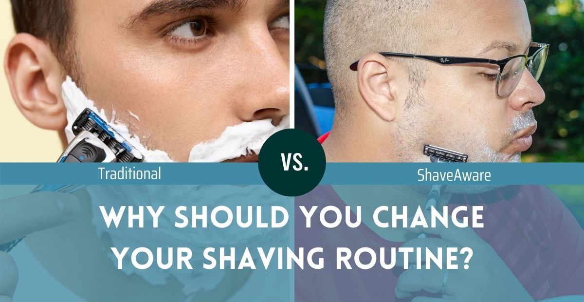 Why should you change from your old shaving routine to the ShaveAware Routine?